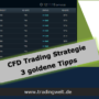 CFD Trading Strategie – 3 schnelle Tipps für mehr Gewinntrades