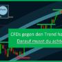 CFDs gegen den Trend handeln – Nur dann!