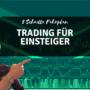 Trading für Einsteiger – 5 Schritte Fahrplan für Erfolg beim Trading